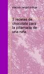 Portada de 3 RECETAS DE CHOCOLATE PARA LA PILLAMADA DE UNA NIÑA