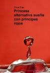 Portada de PRINCESA ALTERNATIVA SUEÑA CON PRÍNCIPES ROJOS