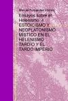 Portada de ENSAYOS SOBRE EL HELENISMO  4. ESTOICISMO Y NEOPLATONISMO MÍSTICO EN EL HELENISMO TARDÍO Y EL TARDO IMPERIO