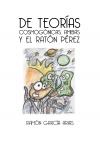 Portada de DE TEORÍAS COSMOGÓNICAS, AMIBAS Y EL RATÓN PÉREZ BLANCO Y NEGRO