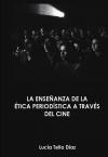 Portada de LA ENSEÑANZA DE LA ÉTICA PERIODÍSTICA A TRAVÉS DEL CINE