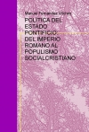 Portada de POLÍTICA DEL ESTADO PONTIFICIO: DEL IMPERIO ROMANO AL POPULISMO SOCIALCRISTIANO