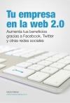 Portada de TU EMPRESA EN LA WEB 2.0: AUMENTA TUS BENEFICIOS GRACIAS A FACEBOOK, TWITTER Y OTRAS REDES SOCIALES