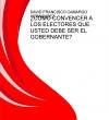 Portada de CÓMO CONVENCER A LOS ELECTORES QUE USTED DEBE SER EL GOBERNANTE