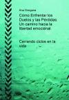 Portada de CÓMO ENFRENTAR LOS DUELOS Y LAS PÉRDIDAS: UN CAMINO HACIA LA LIBERTAD EMOCIONAL
