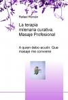 Portada de LA TERAPIA MILENARIA CURATIVA;  EL MASAJE PROFESIONAL;  A QUIEN DEBO ACUDIR. QUE MASAJE ME CONVIENE
