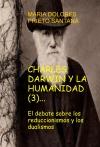 Portada de CHARLES DARWIN Y LA HUMANIDAD 3. EL DEBATE SOBRE LOS REDUCCIONISMOS Y LOS DUALISMOS