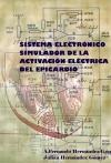 Portada de SISTEMA ELECTRÓNICO SIMULADOR PARA LA ACTIVACIÓN ELÉCTRICA DEL EPICARDIO