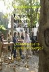 Portada de PEQUEÑAS HISTORIAS INVENTADAS QUIERES QUE TE CUENTE UN CUENTO