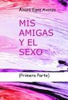 Portada de MIS AMIGAS Y EL SEXO. PRIMERA PARTE
