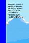 Portada de APUNTES PARA EL ESTUDIO DEL MOVIMIENTO CUBANO DE PERIODISMO INDEPENDIENTE